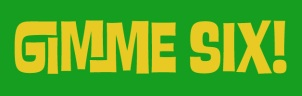 "Typography Image: the words ""Gimme Six"" in yellow on a green background"